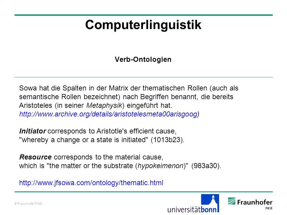 © Fraunhofer FKIE Computerlinguistik Verb-Ontologien Sowa hat die Spalten in der Matrix der thematischen Rollen (auch als semantische Rollen bezeichne