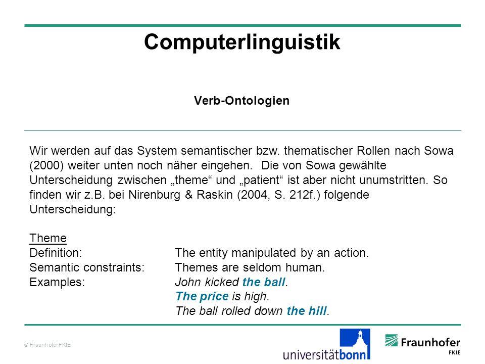 © Fraunhofer FKIE Computerlinguistik Wir werden auf das System semantischer bzw. thematischer Rollen nach Sowa (2000) weiter unten noch näher eingehen