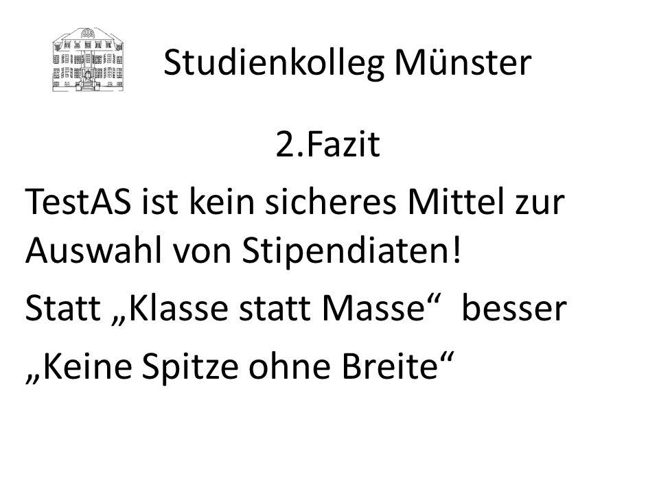Studienkolleg Münster 2.Fazit TestAS ist kein sicheres Mittel zur Auswahl von Stipendiaten! Statt Klasse statt Masse besser Keine Spitze ohne Breite