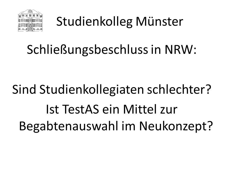 Studienkolleg Münster Schließungsbeschluss in NRW: Sind Studienkollegiaten schlechter? Ist TestAS ein Mittel zur Begabtenauswahl im Neukonzept?