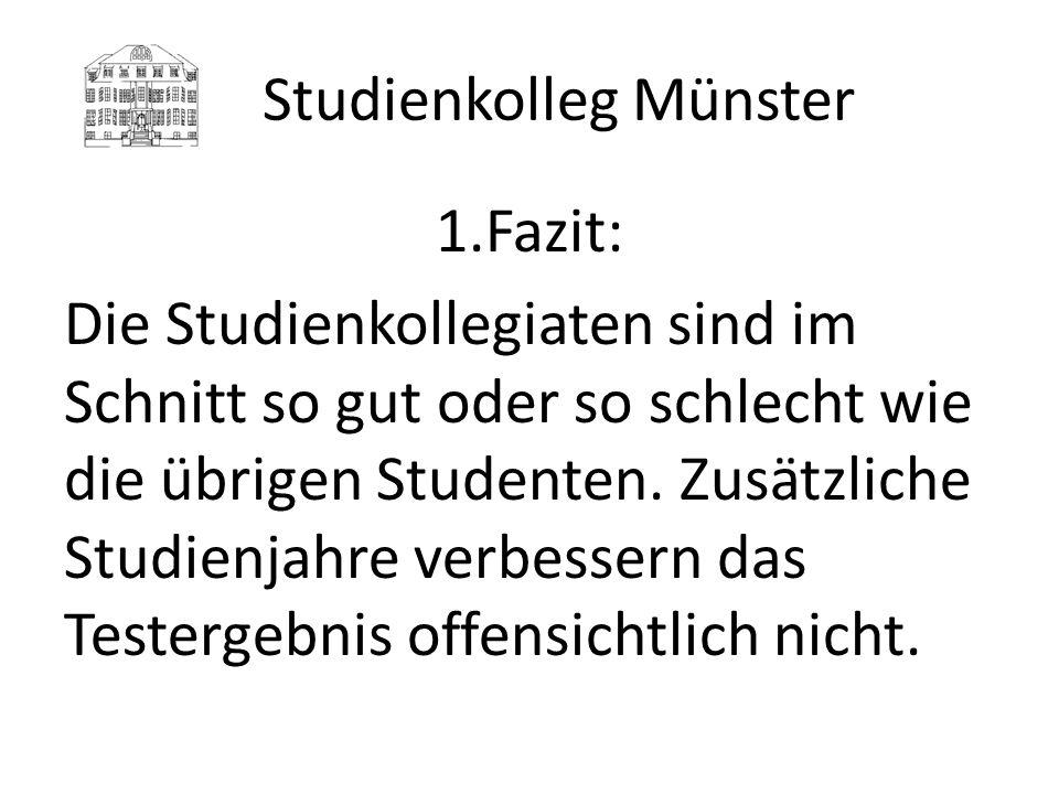 Studienkolleg Münster 1.Fazit: Die Studienkollegiaten sind im Schnitt so gut oder so schlecht wie die übrigen Studenten. Zusätzliche Studienjahre verb
