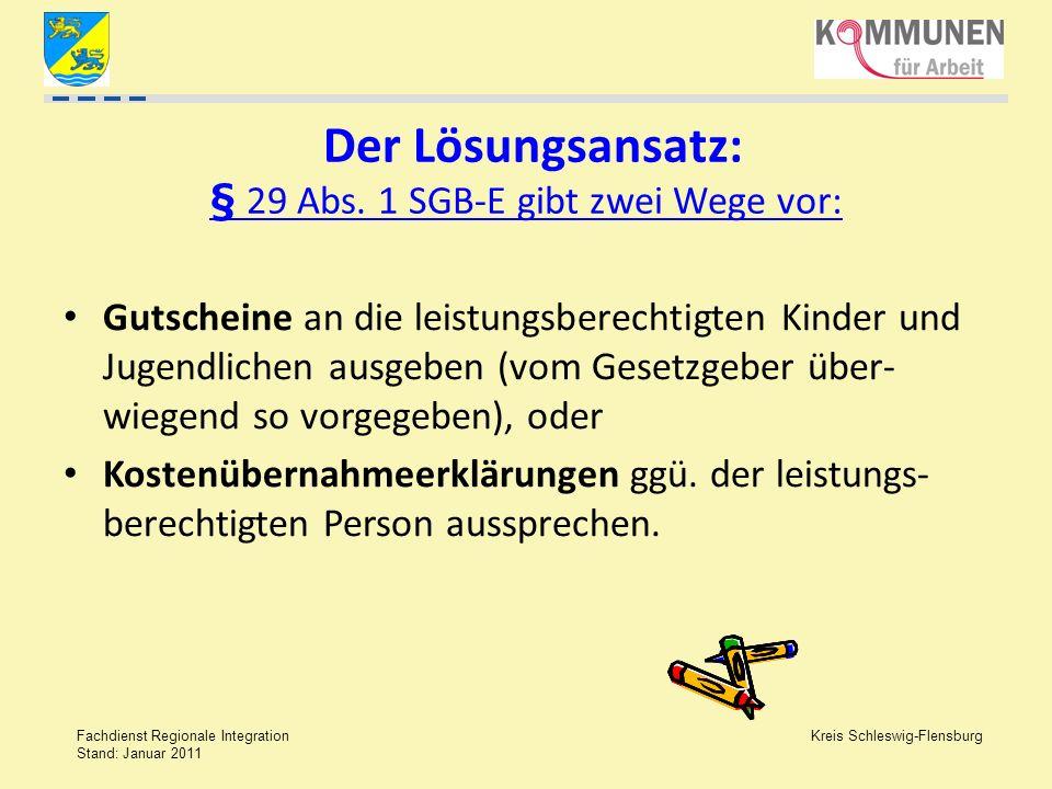 Kreis Schleswig-Flensburg Fachdienst Regionale Integration Stand: Januar 2011 Der Lösungsansatz: § 29 Abs. 1 SGB-E gibt zwei Wege vor: Gutscheine an d