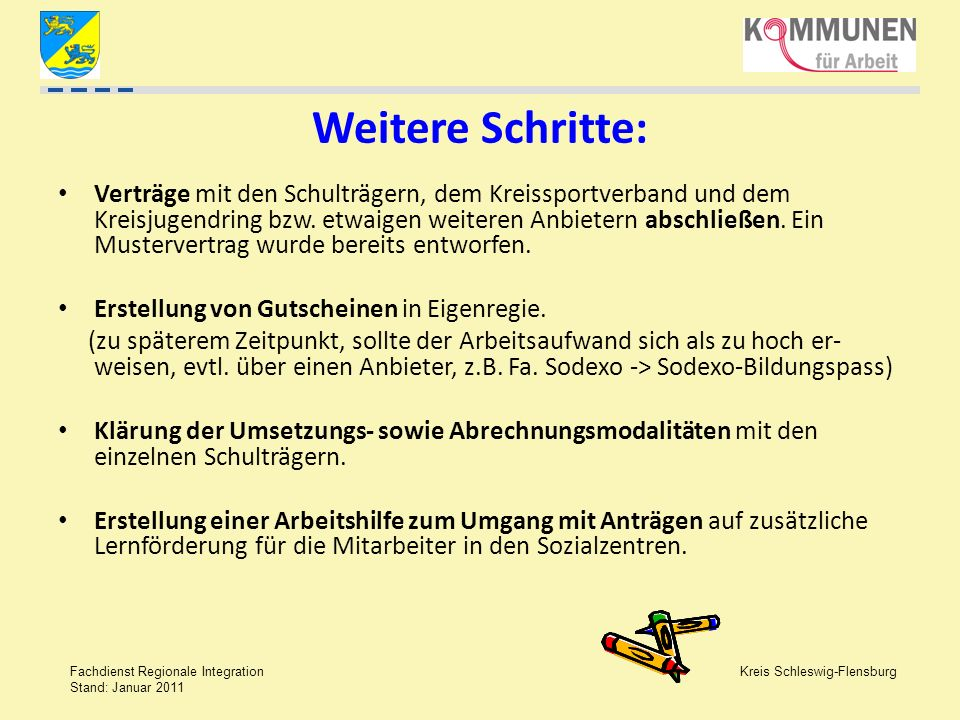 Kreis Schleswig-Flensburg Fachdienst Regionale Integration Stand: Januar 2011 Weitere Schritte: Verträge mit den Schulträgern, dem Kreissportverband u
