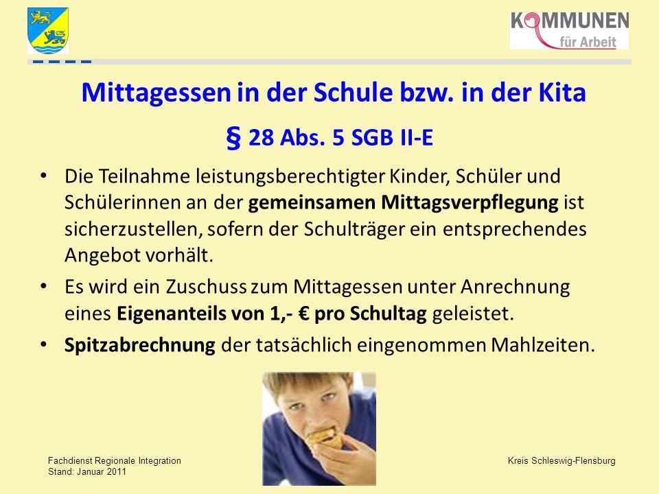Kreis Schleswig-Flensburg Fachdienst Regionale Integration Stand: Januar 2011 Mittagessen in der Schule bzw. in der Kita § 28 Abs. 5 SGB II-E Die Teil