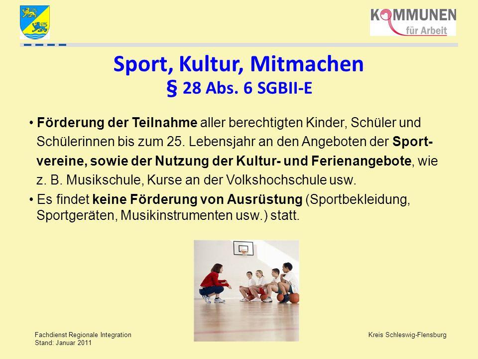 Kreis Schleswig-Flensburg Fachdienst Regionale Integration Stand: Januar 2011 Sport, Kultur, Mitmachen § 28 Abs. 6 SGBII-E Förderung der Teilnahme all