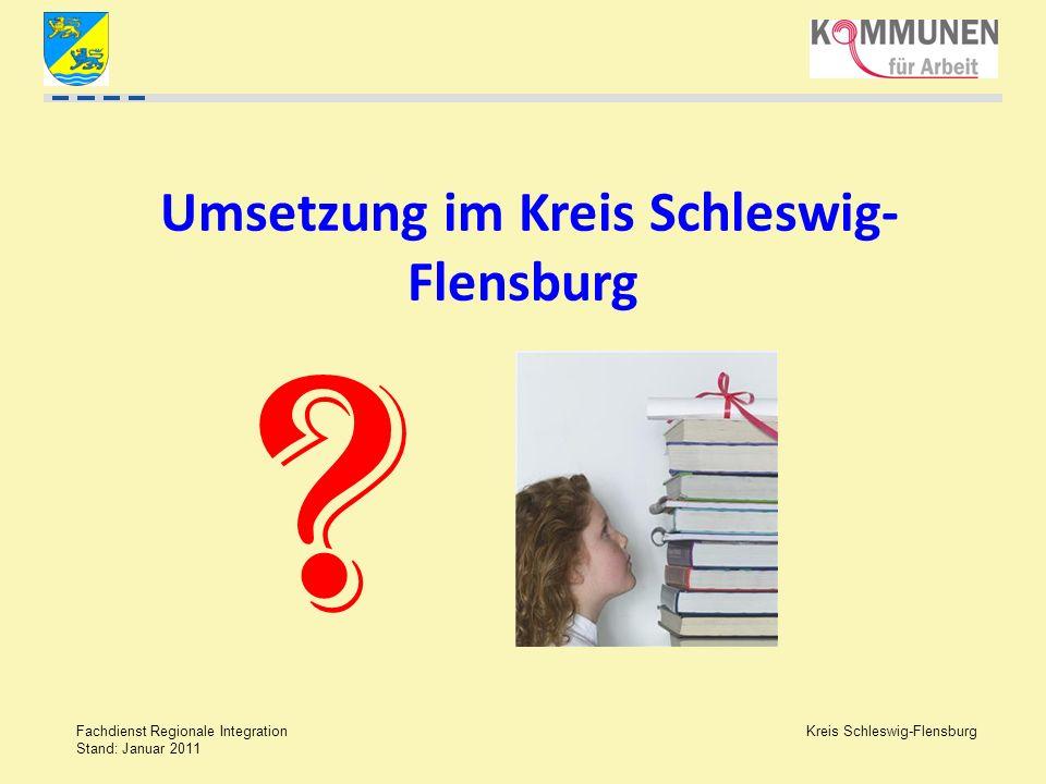 Kreis Schleswig-Flensburg Fachdienst Regionale Integration Stand: Januar 2011 Umsetzung im Kreis Schleswig- Flensburg ?