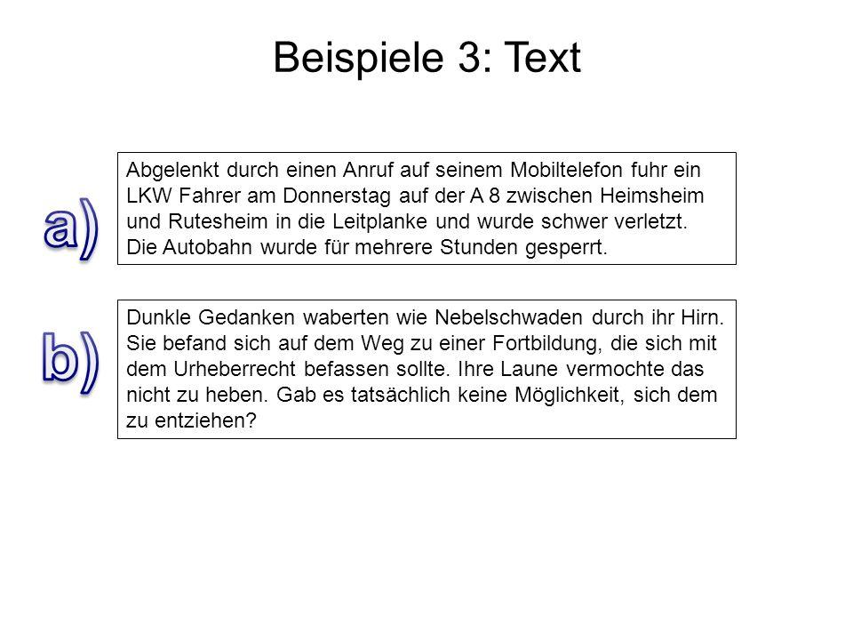 Beispiele 3: Text Abgelenkt durch einen Anruf auf seinem Mobiltelefon fuhr ein LKW Fahrer am Donnerstag auf der A 8 zwischen Heimsheim und Rutesheim i
