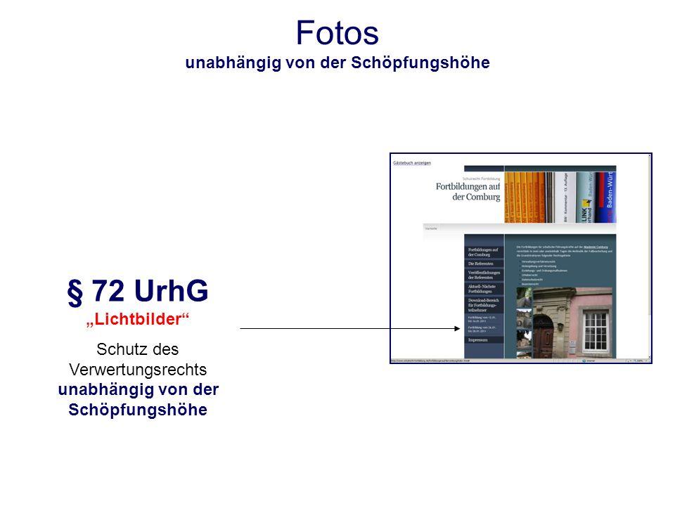 Fotos unabhängig von der Schöpfungshöhe § 72 UrhG Lichtbilder Schutz des Verwertungsrechts unabhängig von der Schöpfungshöhe