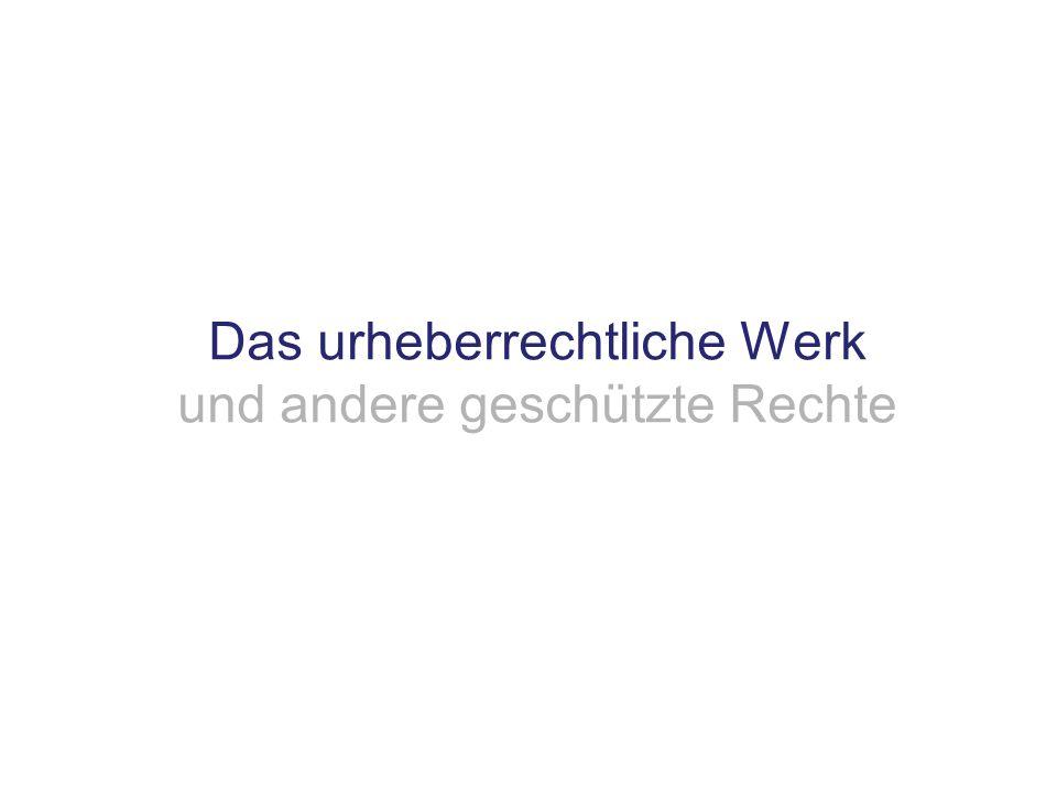 Das urheberrechtliche Werk ist geschützt Idee Werk Schöpfungshöhe Alltägliches Handwerkliches