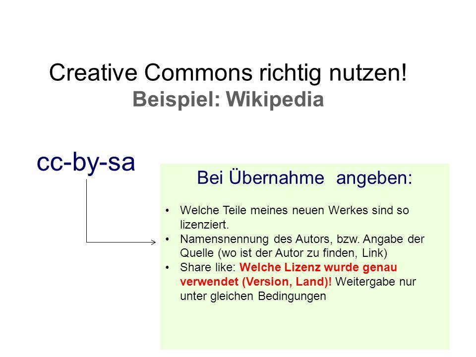 Creative Commons richtig nutzen! Beispiel: Wikipedia Bei Übernahme angeben: Welche Teile meines neuen Werkes sind so lizenziert. Namensnennung des Aut