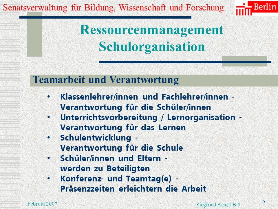 Senatsverwaltung für Bildung, Wissenschaft und Forschung 4 Februar 2007 Siegfried Arnz I B 5 Ressourcenmanagement Schulorganisation Schulorganisation