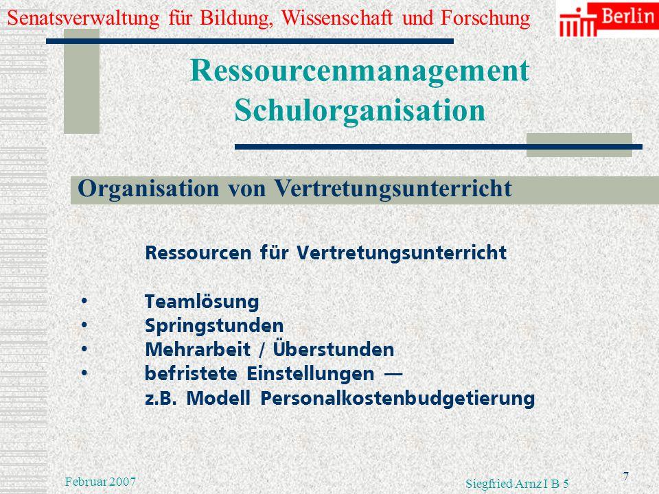Senatsverwaltung für Bildung, Wissenschaft und Forschung 6 Februar 2007 Siegfried Arnz I B 5 Ressourcenmanagement Schulorganisation Minimierung von Un
