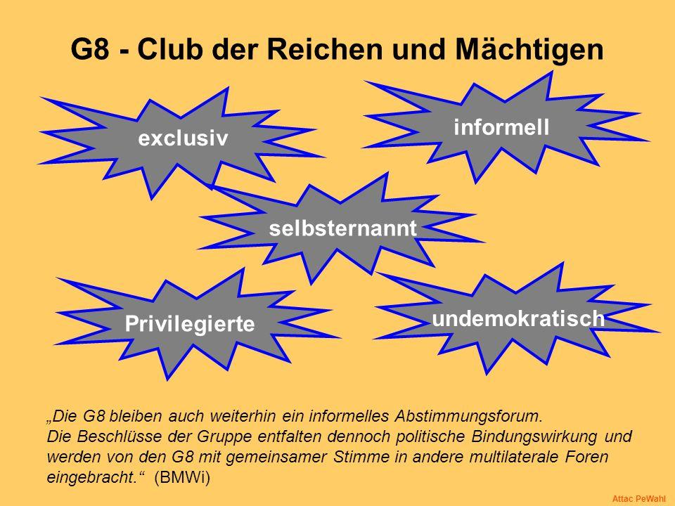G8 - Club der Reichen und Mächtigen Die G8 bleiben auch weiterhin ein informelles Abstimmungsforum. Die Beschlüsse der Gruppe entfalten dennoch politi