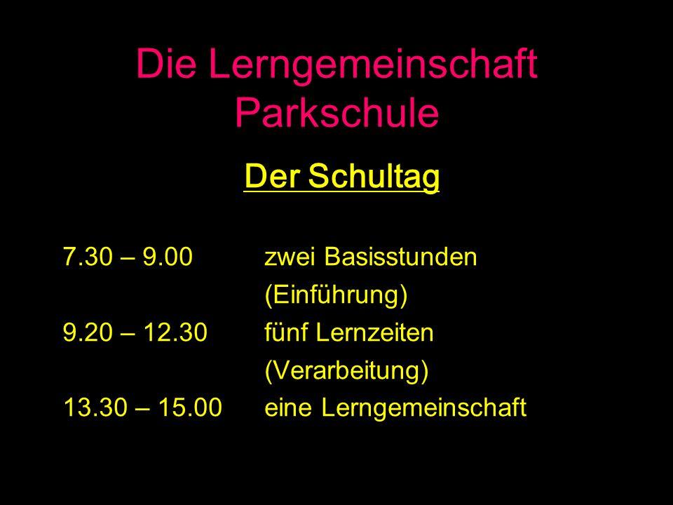 Die Lerngemeinschaft Parkschule 7.30 – 9.00zwei Basisstunden (Einführung) 9.20 – 12.30fünf Lernzeiten (Verarbeitung) 13.30 – 15.00eine Lerngemeinschaf