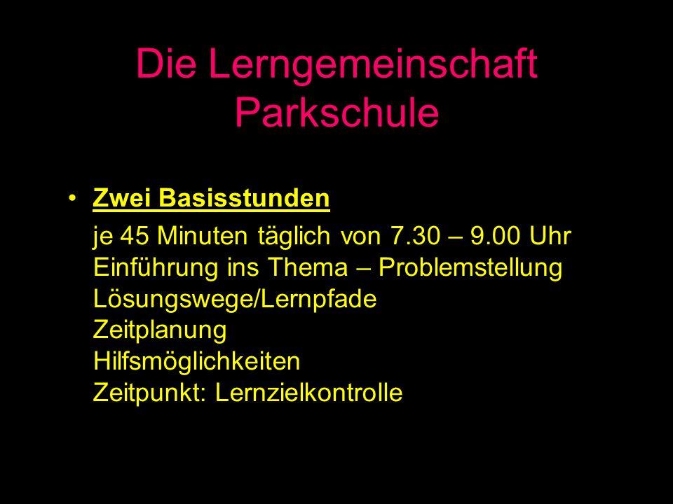 Die Lerngemeinschaft Parkschule Fünf Lernzeiten je 30 Minuten täglich von 9.20 – 12.30 Uhr 3 Niveaustufen (Muss – Kann – Profi) - Bearbeitungsdifferenzierung (Lernweg) - Förderdifferenzierung (Wdh.