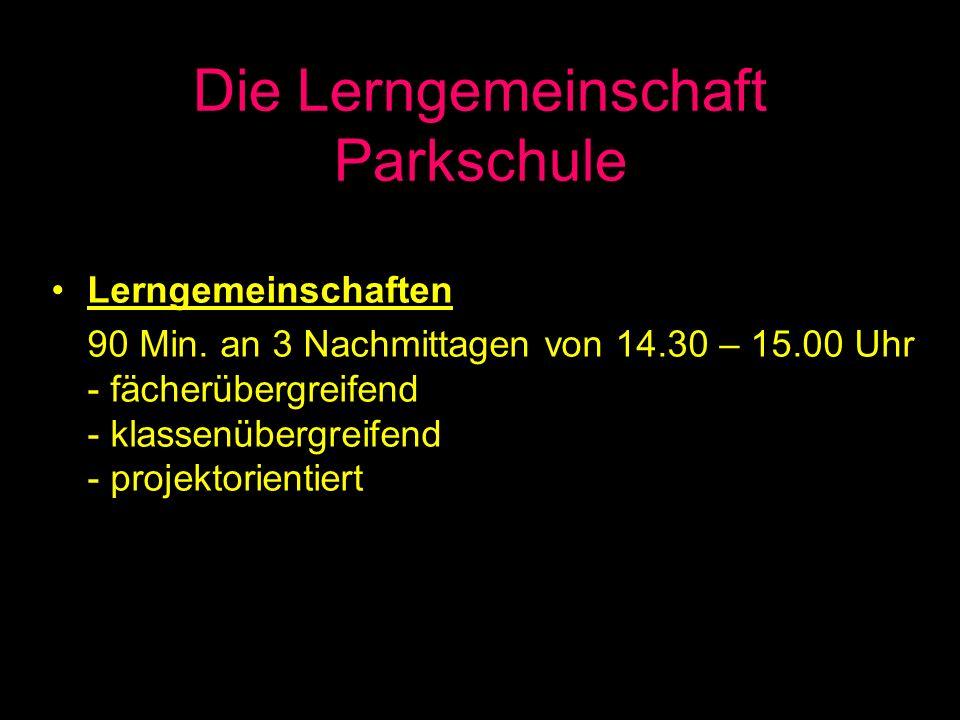 Die Lerngemeinschaft Parkschule Lerngemeinschaften 90 Min. an 3 Nachmittagen von 14.30 – 15.00 Uhr - fächerübergreifend - klassenübergreifend - projek