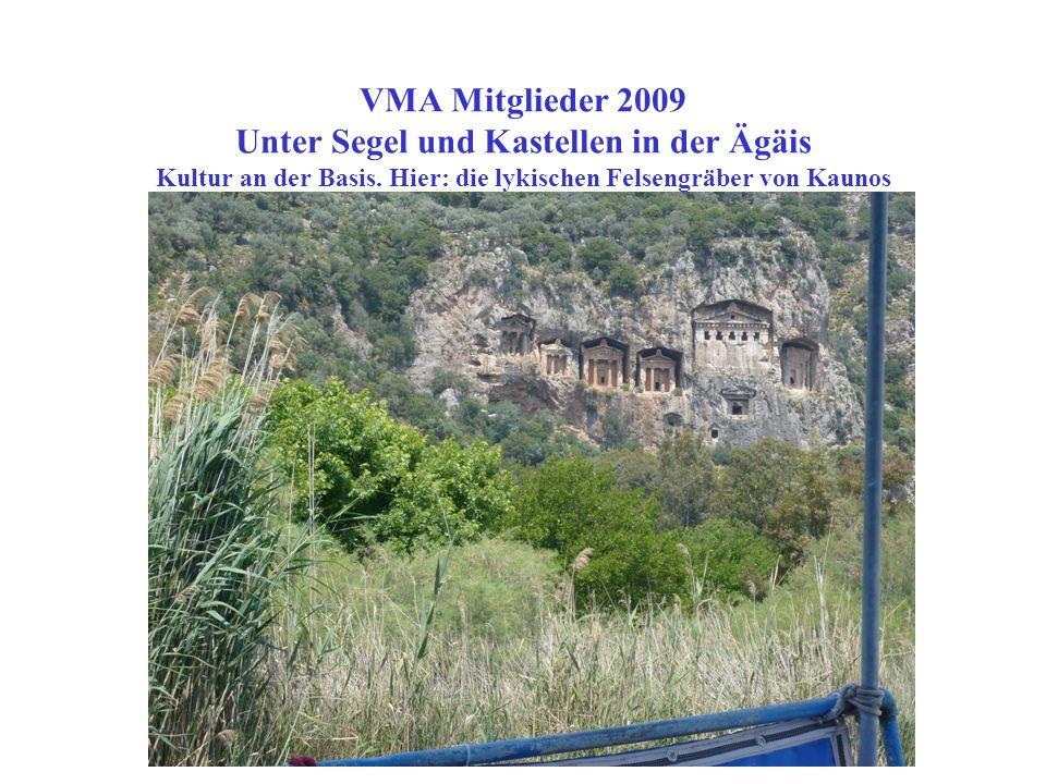 VMA Mitglieder 2009 Unter Segel und Kastellen in der Ägäis Kultur an der Basis. Hier: die lykischen Felsengräber von Kaunos