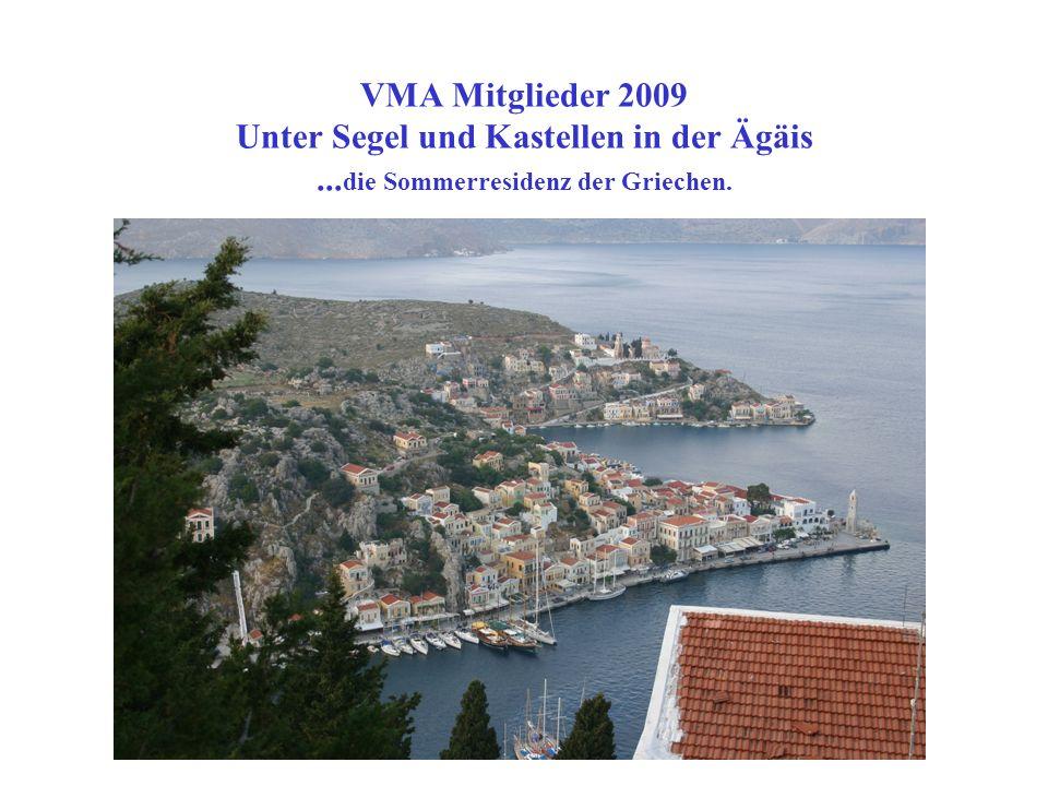 VMA Mitglieder 2009 Unter Segel und Kastellen in der Ägäis... die Sommerresidenz der Griechen.