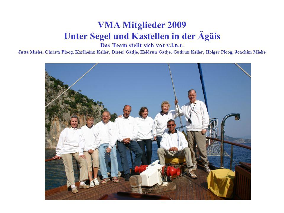 VMA Mitglieder 2009 Unter Segel und Kastellen in der Ägäis Das Team stellt sich vor v.l.n.r. Jutta Miehe, Christa Ploog, Karlheinz Keller, Dieter Gädj