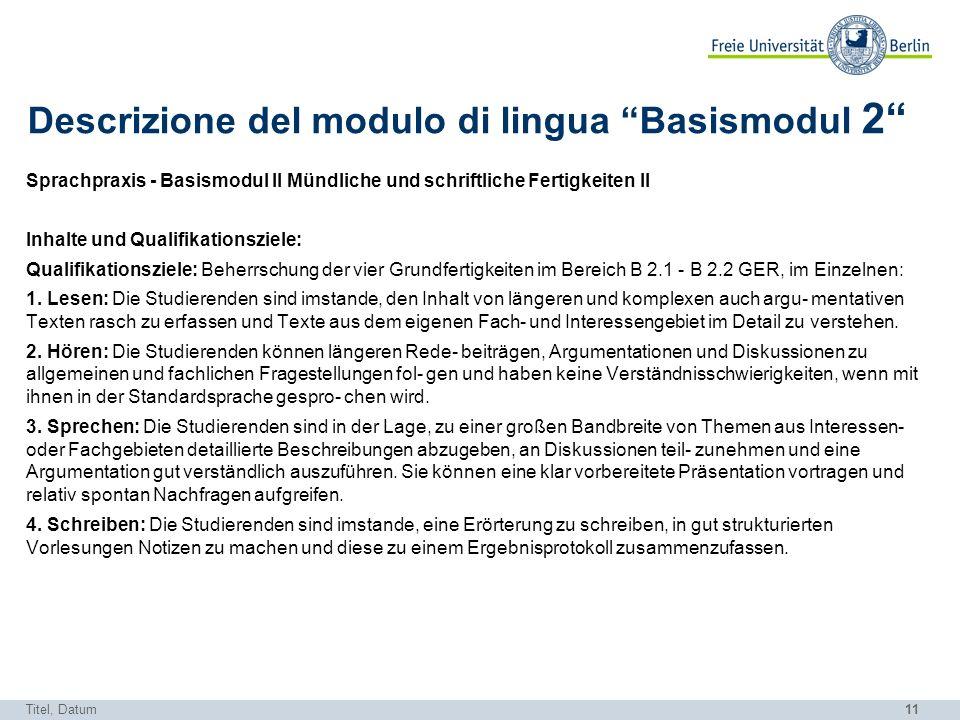 11 Descrizione del modulo di lingua Basismodul 2 Sprachpraxis - Basismodul II Mündliche und schriftliche Fertigkeiten II Inhalte und Qualifikationszie