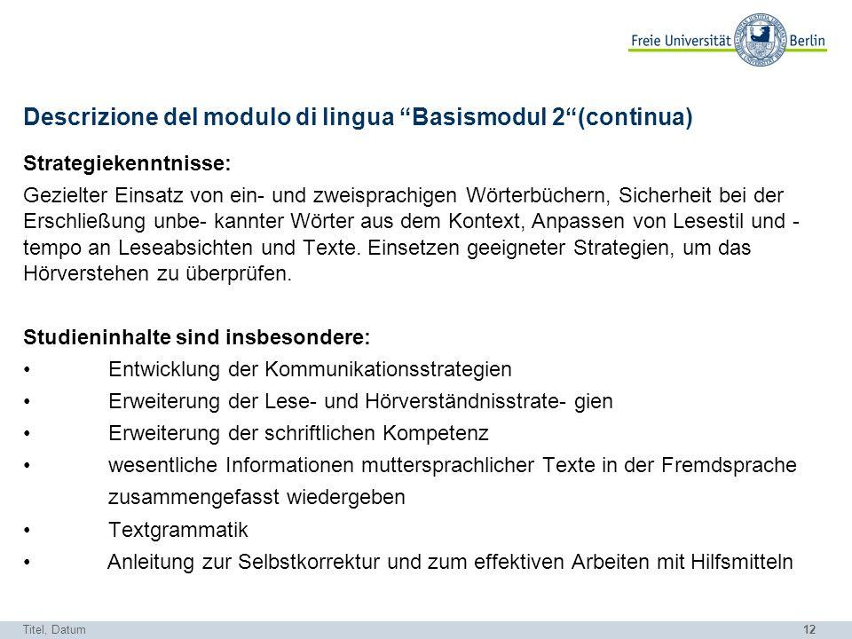 12 Descrizione del modulo di lingua Basismodul 2(continua) Strategiekenntnisse: Gezielter Einsatz von ein- und zweisprachigen Wörterbüchern, Sicherhei