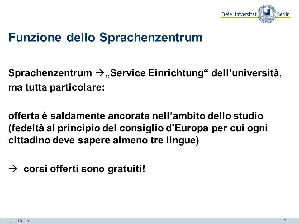 3 Funzione dello Sprachenzentrum Sprachenzentrum Service Einrichtung delluniversità, ma tutta particolare: offerta è saldamente ancorata nellambito de