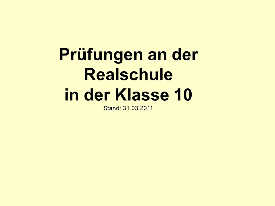 Prüfungen an der Realschule in der Klasse 10 Stand: 31.03.2011