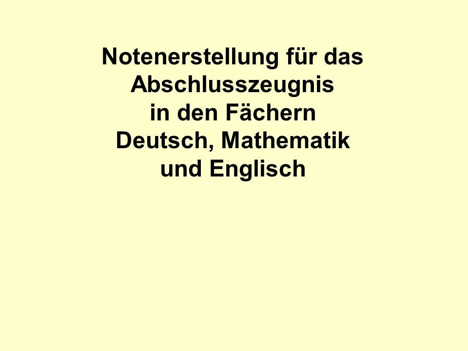 Notenerstellung für das Abschlusszeugnis in den Fächern Deutsch, Mathematik und Englisch
