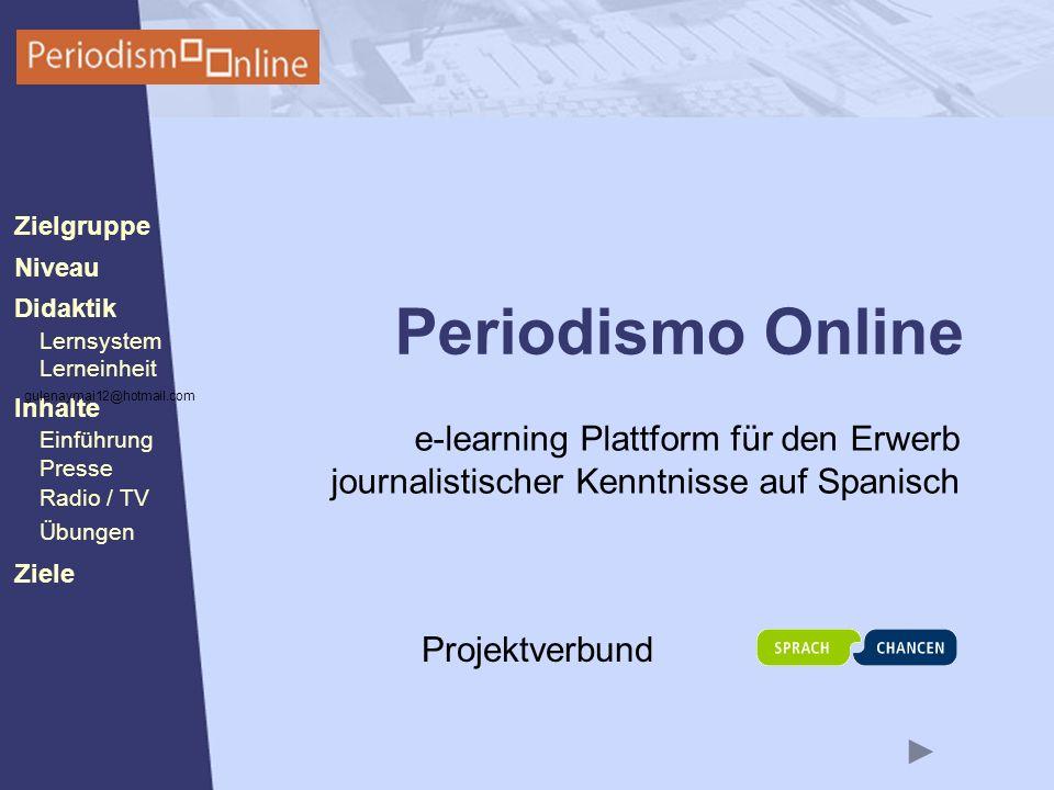 Periodismo Online Niveau Lernsystem Lerneinheit Inhalte Presse Radio / TV Ziele Einführung Didaktik Zielgruppe Übungen Periodismo Online e-learning Pl