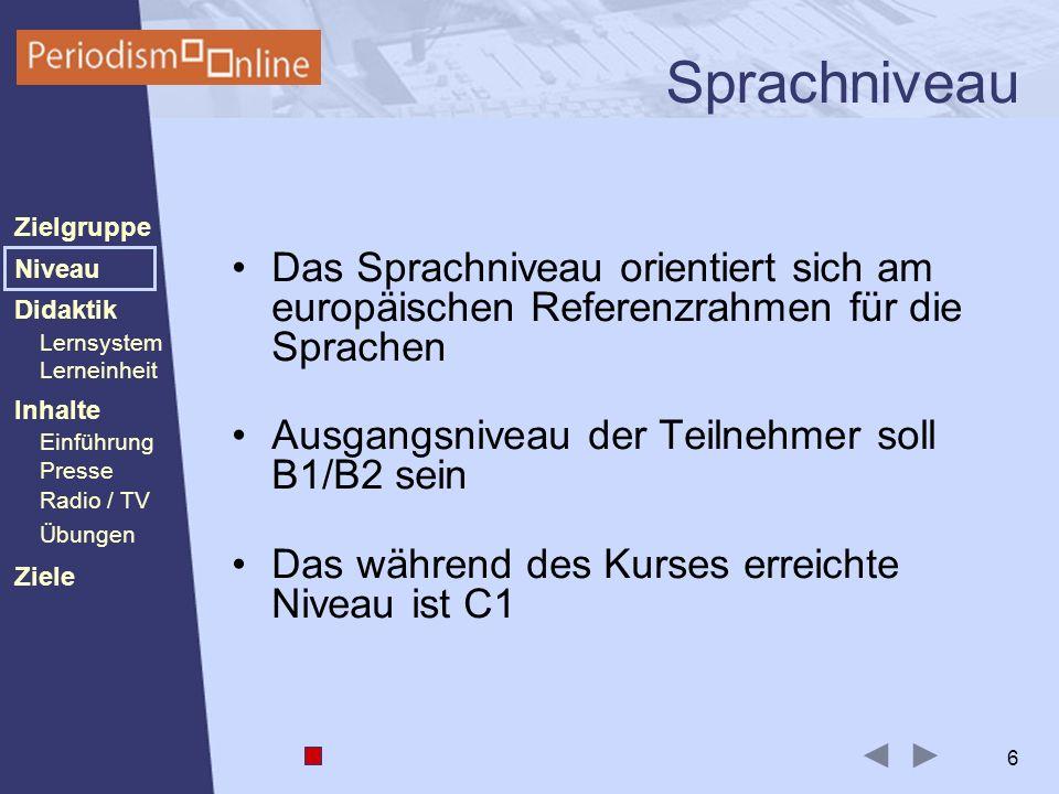 Periodismo Online Niveau Lernsystem Lerneinheit Inhalte Presse Radio / TV Ziele Einführung Didaktik Zielgruppe Übungen 17 Inhalte Kurs 2 bzw.