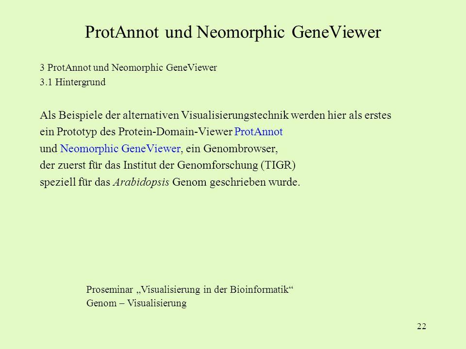 22 3 ProtAnnot und Neomorphic GeneViewer 3.1 Hintergrund Als Beispiele der alternativen Visualisierungstechnik werden hier als erstes ein Prototyp des