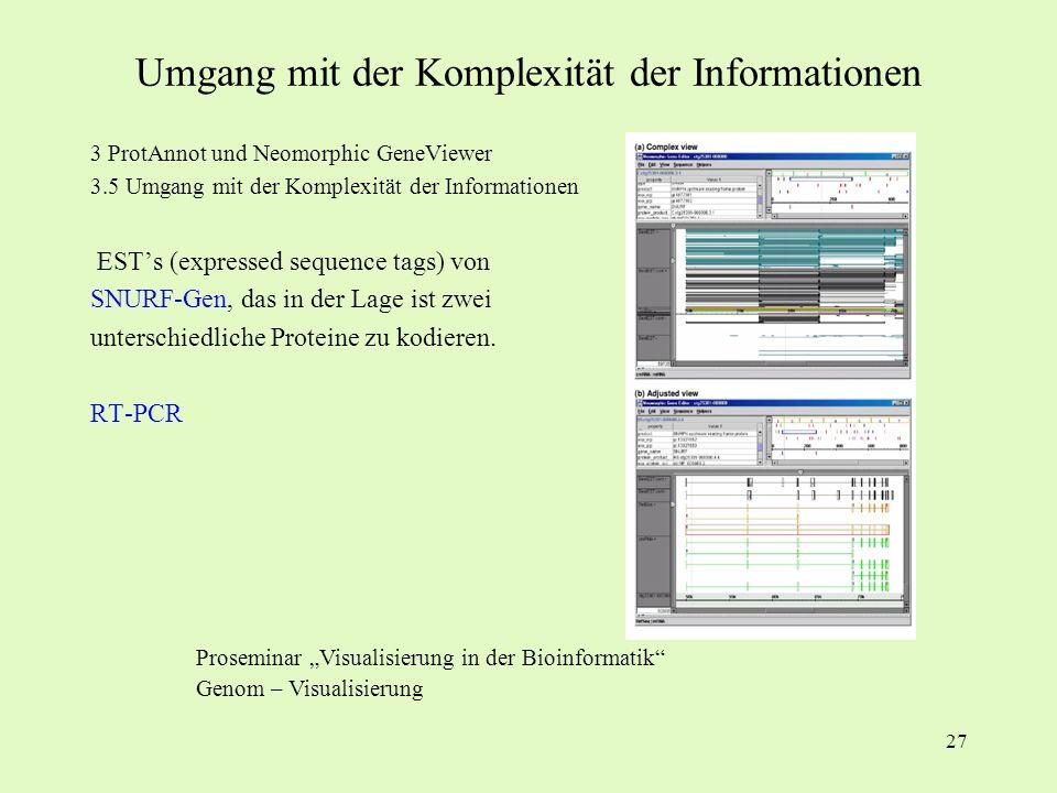 27 3 ProtAnnot und Neomorphic GeneViewer 3.5 Umgang mit der Komplexität der Informationen ESTs (expressed sequence tags) von SNURF-Gen, das in der Lag