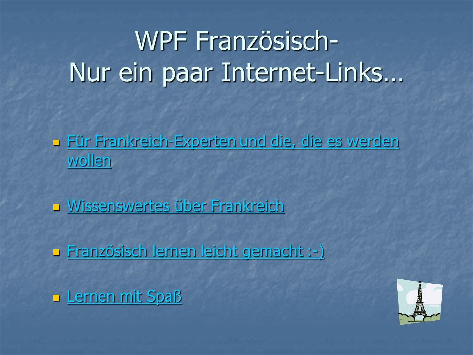 WPF Französisch- Nur ein paar Internet-Links… Für Frankreich-Experten und die, die es werden wollen Für Frankreich-Experten und die, die es werden wol
