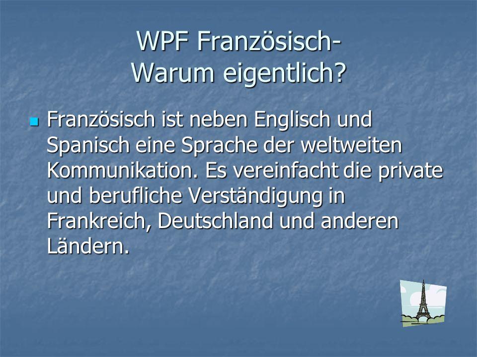 WPF Französisch- Warum eigentlich? Französisch ist neben Englisch und Spanisch eine Sprache der weltweiten Kommunikation. Es vereinfacht die private u