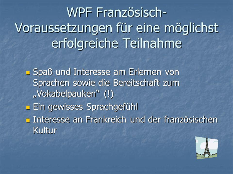 WPF Französisch- Voraussetzungen für eine möglichst erfolgreiche Teilnahme Spaß und Interesse am Erlernen von Sprachen sowie die Bereitschaft zum Voka
