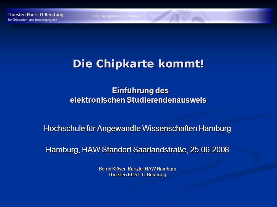Die Chipkarte kommt! Einführung des elektronischen Studierendenausweis Hochschule für Angewandte Wissenschaften Hamburg Hamburg, HAW Standort Saarland