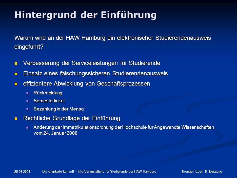 Hintergrund der Einführung Warum wird an der HAW Hamburg ein elektronischer Studierendenausweis eingeführt? Verbesserung der Serviceleistungen für Stu