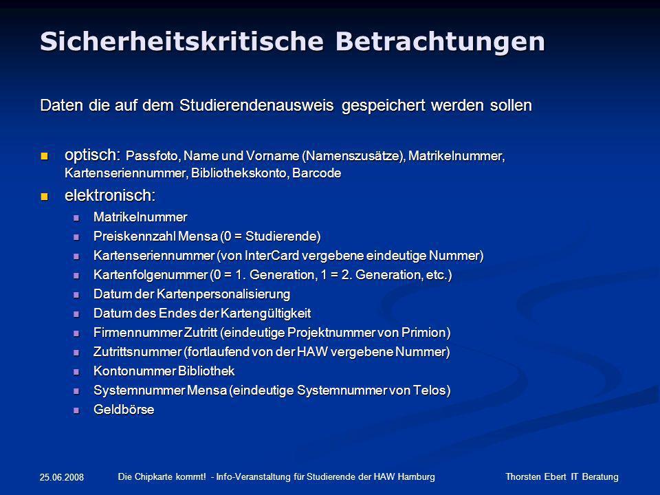 Sicherheitskritische Betrachtungen Daten die auf dem Studierendenausweis gespeichert werden sollen optisch: Passfoto, Name und Vorname (Namenszusätze)
