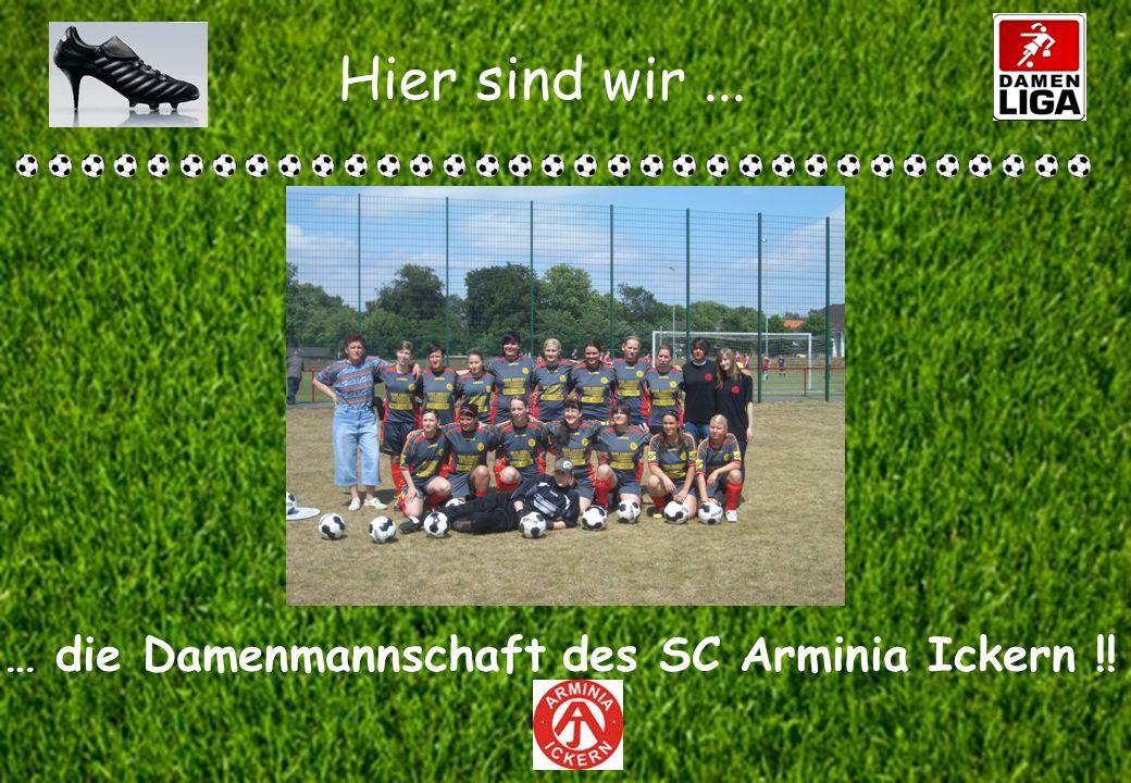 Hier sind wir... … die Damenmannschaft des SC Arminia Ickern !!