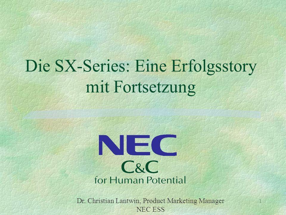 Dr. Christian Lantwin, Product Marketing Manager NEC ESS 1 Die SX-Series: Eine Erfolgsstory mit Fortsetzung
