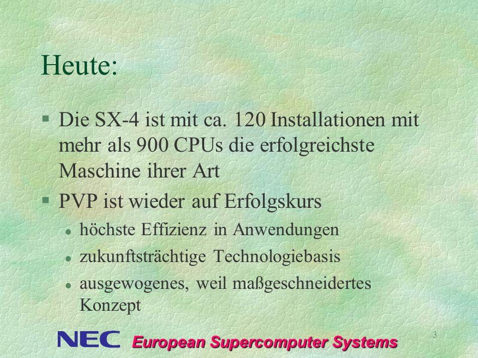 European Supercomputer Systems 3 Heute: §Die SX-4 ist mit ca. 120 Installationen mit mehr als 900 CPUs die erfolgreichste Maschine ihrer Art §PVP ist