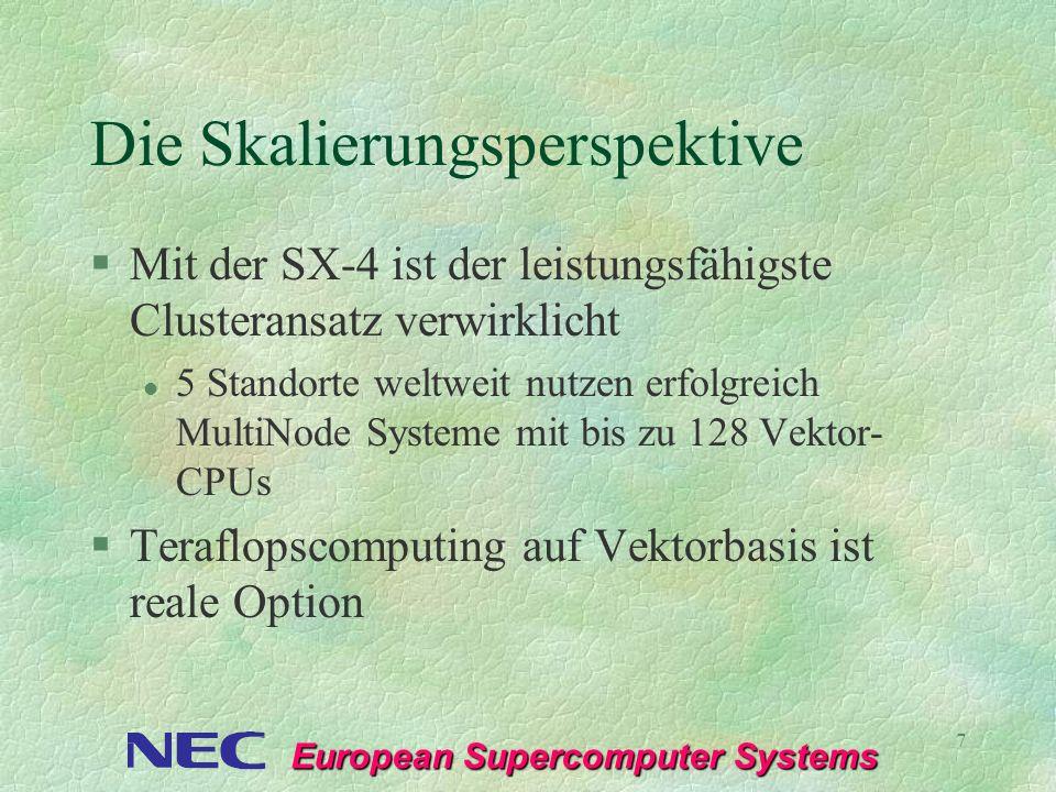 European Supercomputer Systems 18 Pro Processor §8 GFLOPS Peak Vector §500 MFLOPS Peak Scalar l Mehr als 2 X SX-4 Series skalaren Durchsatz Weniger Konflikte der Skalareinheit Extra Load Path Double Issue Rate §64 GB / sec Speicherbandbreite
