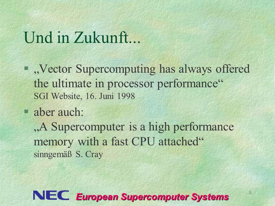 European Supercomputer Systems 9 Performance Leistungscharakteristik von Vektor und Skalarprozessoren Data Size Applications Vector Processing Scalar Processing Cache Size Limitation Warum eigentlich Vektor?