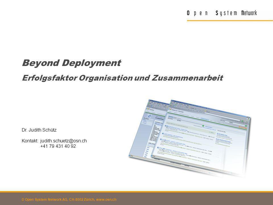 © Open System Network AG, CH-8002 Zürich, www.osn.ch Beyond Deployment Erfolgsfaktor Organisation und Zusammenarbeit Dr. Judith Schütz Kontakt:judith.