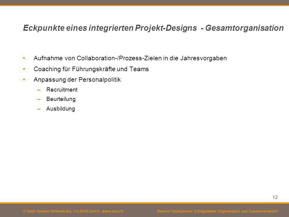 © Open System Network AG, CH-8002 Zürich, www.osn.ch Eckpunkte eines integrierten Projekt-Designs - Gesamtorganisation 12 Beyond Deployment: Erfolgsfa