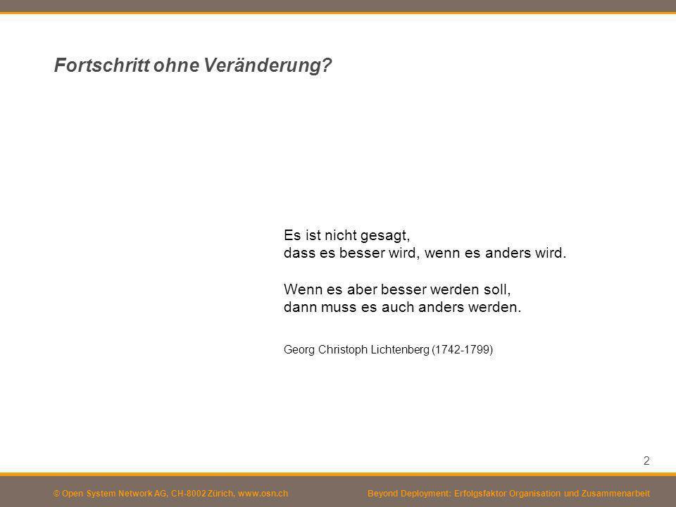 © Open System Network AG, CH-8002 Zürich, www.osn.ch 2 Beyond Deployment: Erfolgsfaktor Organisation und Zusammenarbeit Fortschritt ohne Veränderung?