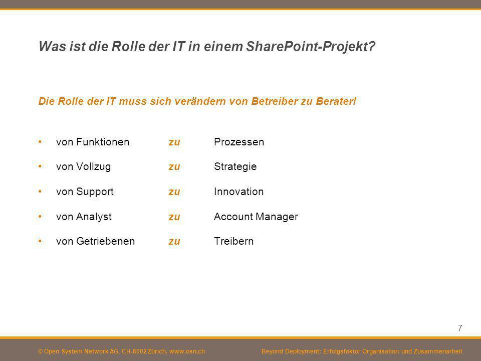 © Open System Network AG, CH-8002 Zürich, www.osn.ch Was ist die Rolle der IT in einem SharePoint-Projekt? 7 Beyond Deployment: Erfolgsfaktor Organisa