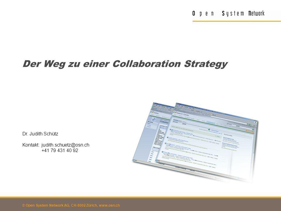 © Open System Network AG, CH-8002 Zürich, www.osn.ch Der Weg zu einer Collaboration Strategy Dr. Judith Schütz Kontakt:judith.schuetz@osn.ch +41 79 43