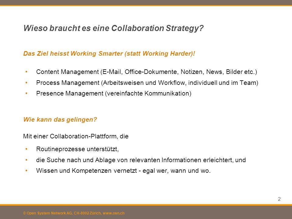 © Open System Network AG, CH-8002 Zürich, www.osn.ch Wieso braucht es eine Collaboration Strategy? Mit einer Collaboration-Plattform, die Content Mana
