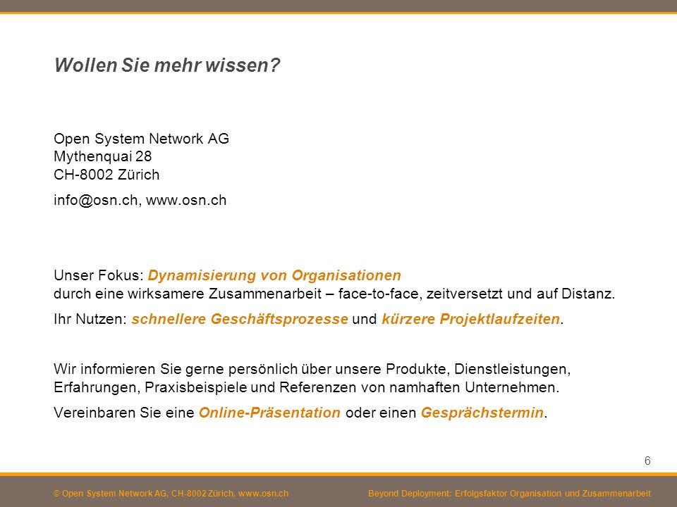 © Open System Network AG, CH-8002 Zürich, www.osn.chBeyond Deployment: Erfolgsfaktor Organisation und Zusammenarbeit 6 Wollen Sie mehr wissen? Open Sy